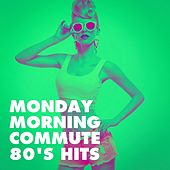 Monday Morning Commute 80's Hits von Countdown Singers, Graham Blvd, Fresh Beat MCs, Sweet Soul Express, Blue Fashion, Chateau Pop, CDM Project, Brixton Boys, MoodBlast, The Dazees, Jahtones