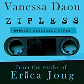 Zipless Bootleg Rehearsal Tapes (From the Works of Erica Jong) by Vanessa Daou