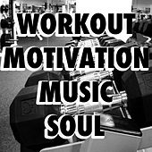 Workout Motivation Music Soul by Various Artists
