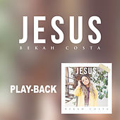Jesus (Playback) de Bekah Costa