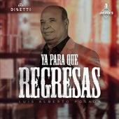 Ya Para Que Regresas de Luis Alberto Posada