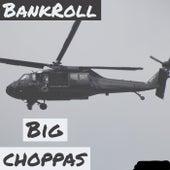 Big Choppas by Bank-Roll