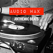 Anthemic Beats: Audio Wax by Various Artists