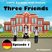 Learn German with Stories: Three Friends, Episode 1 (A2 Beginner) by The Earbookers