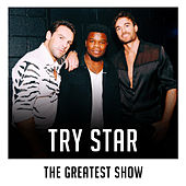The Greatest Show (X Factor Recording) by Try Star