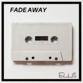 Fade Away by Ellis
