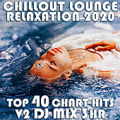 Chill Out Lounge Relaxation 2020 Top 40 Chart Hits, Vol. 1 (Goa Doc 3Hr DJ Mix) by Goa Doc