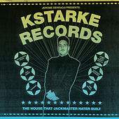 Kstarke Records: The House That Jackmaster Hater Built by Various Artists