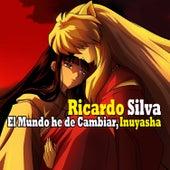El Mundo He de Cambiar, Inuyasha de Ricardo Silva (1)
