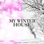 My Winter House, Vol. 3 (Get In The Mood For The Cozy Time Of The Year) by Various Artists
