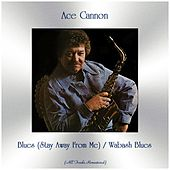 Blues (Stay Away From Me) / Wabash Blues (Remastered 2019) de Ace Cannon