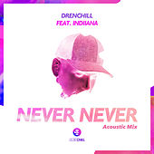 Never Never (Acoustic Mix) by Drenchill
