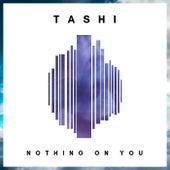 Nothing on You de Tashi