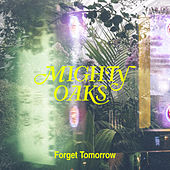 Forget Tomorrow di Mighty Oaks