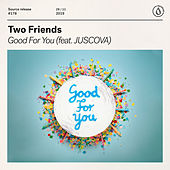 Good For You (feat. JUSCOVA) von Two Friends