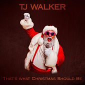 That's What Christmas Should Be by T. J. Walker