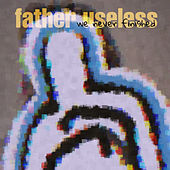 We Never Finished by Father Useless