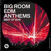 Big Room EDM Anthems: Best of 2019 (Presented by Spinnin' Records) di Various Artists