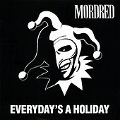 Every Day's a Holiday fra Mordred