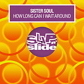 How Long Can I Wait Around by Sister Soul
