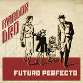 Futuro perfecto de Aviador Dro