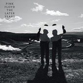 The Later Years: 1987-2019 by Pink Floyd