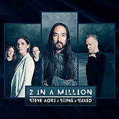 2 In A Million (feat. Sting & SHAED) von Steve Aoki, Sting, SHAED