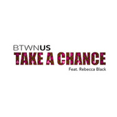Take A Chance (feat. Rebecca Black) by Btwn Us