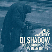 Def Surrounds Us / I've Been Trying de DJ Shadow