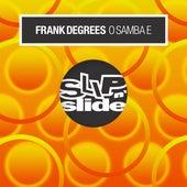 O Samba E by Frank Degrees