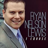 I Choose by Ryan Nelson Lewis