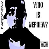 Who Is Nephew? by Nephew