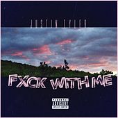 Fxck With Me by Justin Tyler