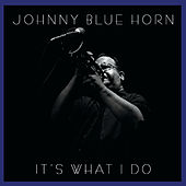 It's What I Do von Johnny Blue Horn