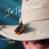 In the Moment (Living Room Worship) by Rob Hainstock