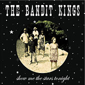 Show Me the Stars Tonight by The Bandit Kings