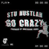 Go Crazy by Stu Hustlah