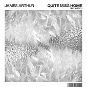 Quite Miss Home (Acoustic) van James Arthur