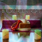 66 Release Troubling Thoughts von Lullabies for Deep Meditation