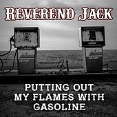 Putting out My Flames with Gasoline de Reverend Jack