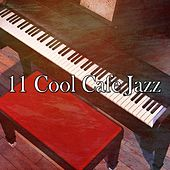 11 Cool Cafe Jazz by Relaxing Piano Music Consort