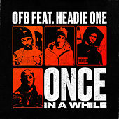 ONCE IN A WHILE (feat. HEADIE ONE) by OFB
