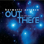 Out There: Live 1996-2006 de Hermetic Science