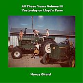 All These Years, Vol. III: Yesterday on Lloyd's Farm de Nancy Girard