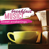 Breakfast Music: Sweet Awakenings by Various Artists