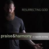Resurrecting God: Praise & Harmony (A Cappella Worship) by Keith Lancaster