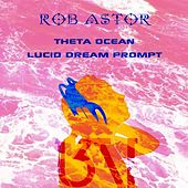 Theta Ocean (Lucid Dream Prompt) von Rob Astor