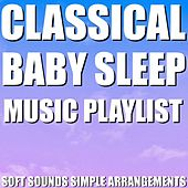 Classical Baby Sleep Music Playlist (Soft Sounds Simple Arrangements) by Blue Claw Philharmonic