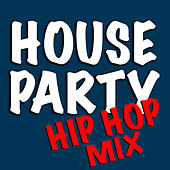 House Party Hip Hop Mix by Various Artists