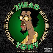 Bitch I Sell Dope: The Rise of 2head Tony von The Immortal Hardface 2head Tony